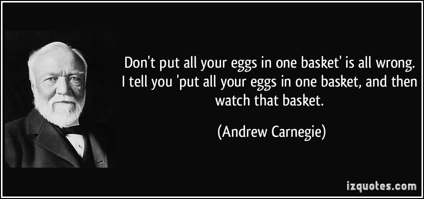 quote-don-t-put-all-your-eggs-in-one-basket-is-all-wrong-i-tell-you-put-all-your-eggs-in-one-basket-andrew-carnegie-304276